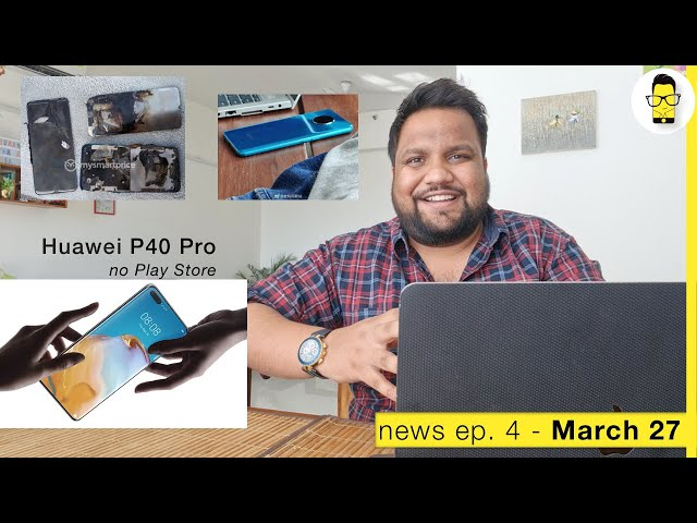 Huawei P40 series has crazy specs but no Play Store, Realme 5 blast, & more | News Ep. 4 - March 27
