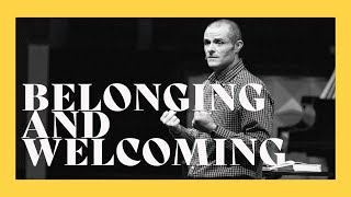 Belonging and Welcoming // Love Your Church // Pastor Brad Kirby