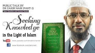 Seeking Knowledge in the Light of Islam by Dr Zakir Naik | Part 3 | Q&A