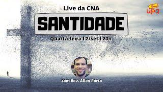 LIVE da CNA #200902 - 20h - Tema: SANTIDADE