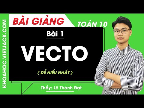 Vecto - Bài 1 - Toán học 10 - Thầy Lê Thành Đạt (DỄ HIỂU NHẤT)