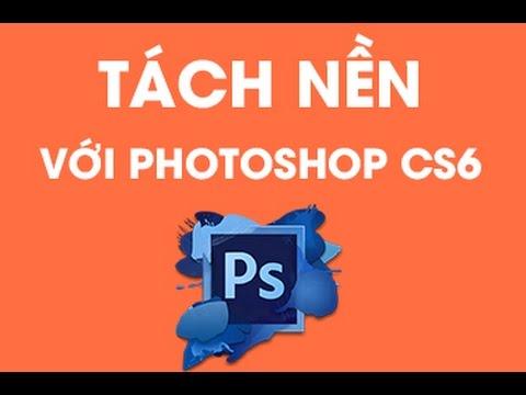 Tách nền đơn giản với photoshop cs6