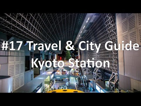 Episode 17 - Kyoto Station | Kyoto (Travel & City Guide)