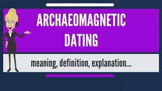 archaeomagnetism dating definitie