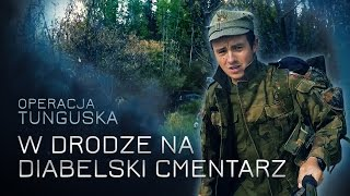 Operacja Tunguska - W drodze na Diabelski Cmentarz (odc. 7 )