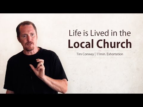 Life is Lived in the Local Church - Tim Conway