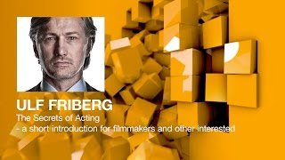 Ulf Friberg - The Secrets of Acting - a short introduction for filmmakers and other interested