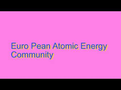 How to Pronounce Euro Pean Atomic Energy Community