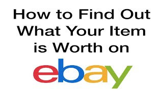 How to Find Out What Your Item is Worth on eBay