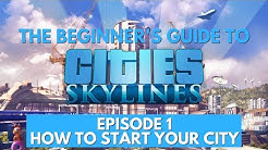 Cities Skylines - How to Start Your City - Episode 1 - Updated for 2018