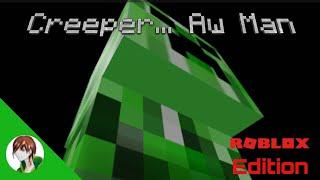 Creeper Aw Man Roblox Edition