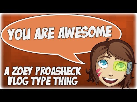 You Are Awesome - A Message From Zoey Proasheck