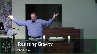 Resisting Gravity (Sermon 1/31/2021)