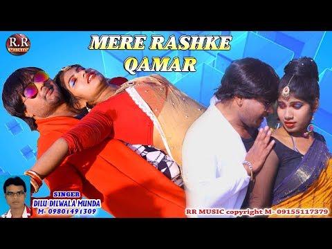 MERE RASHKE KAMAR | मेरे रश्के कमर | New Nagpuri Song Video 2018 | Singer- Dilu Dilwala