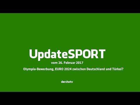 Update SPORT – 26. Februar 2017: Olympia-Bewerbung, EURO 2024 Zwischen Deutschland Und Türkei?