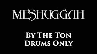 Meshuggah By The Ton DRUMS ONLY