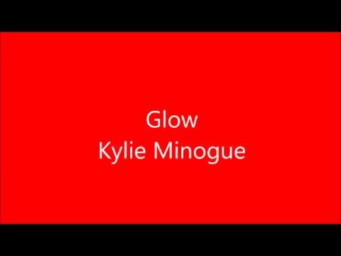Glow - Kylie Minogue Lyrics
