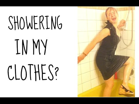 SHOWERING IN MY CLOTHES?!