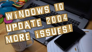 Windows 10 Update 2004 More Problems And Other Weekly News
