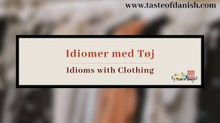 A Taste of Danish Idioms - Idioms with Clothing