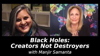 Black Holes: Creators Not Destroyers with Manjir Samanta Laughton, Author