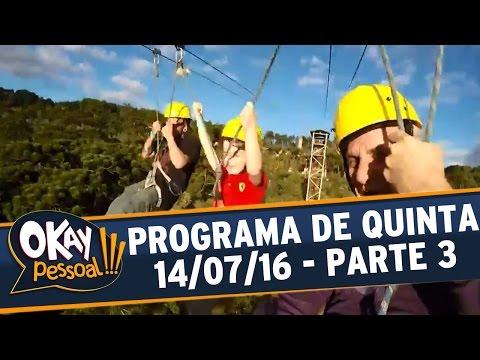 Okay Pessoal!!! (14/07/16) - Quinta - Parte 3