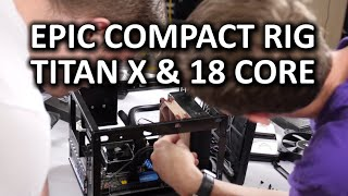 The MOST Compact Gaming PC - Titan X & 18 Core Xeon CPU in a Shoebox