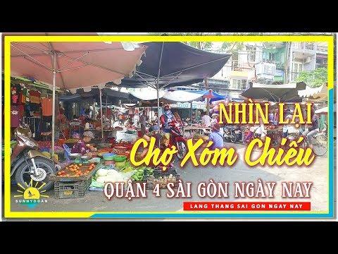 Nhìn lại CHỢ XÓM CHIẾU Quận 4 Sài Gòn ngày nay | lang thang Sài Gòn