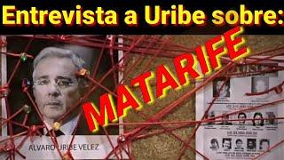 Álvaro Uribe habla sobre MATARIFE. Entrevista