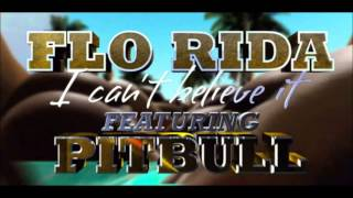 Flo Rida Can T Believe It Ft Pitbull Official Audio