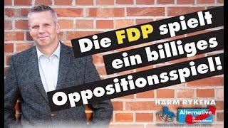 Die FDP spielt ein billiges Oppositionsspiel! Harm Rykena, MdL (AfD)