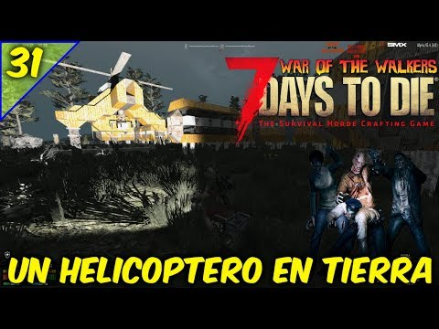 7 DAYS TO DIE /WAR OF THE WALKERS /COOP EN TIEMPO REAL/UN HELICOPTERO EN TIERRA #31/GAMEPLAY ESPAÑOL