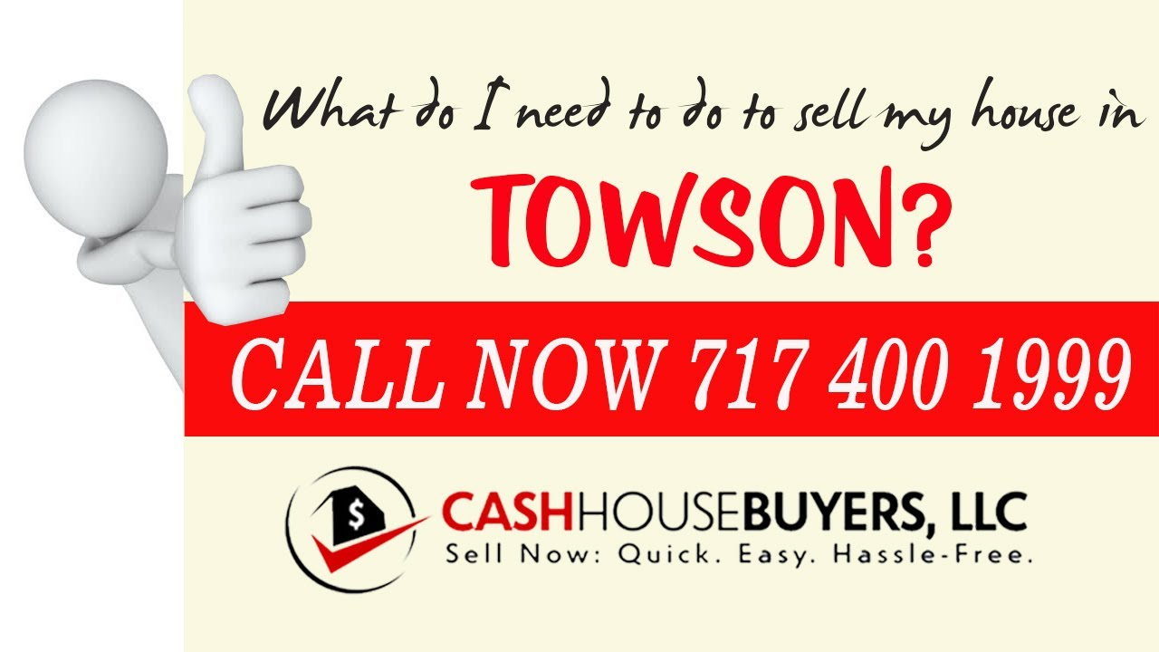 What do I need to do to sell my house fast in Towson MD | Call 7174001999 | We Buy House Towson MD