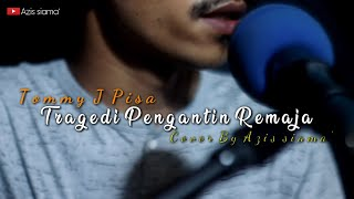 Tommy J Pisa - Tragedi Pengantin Remaja | Azis siama' cover.