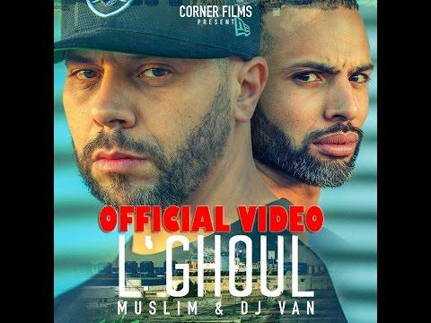 Muslim & Dj Van - L`GHOUL 2016 (OFFICIAL VIDEO)  مسلم  و ديجي فان ـ الغـول