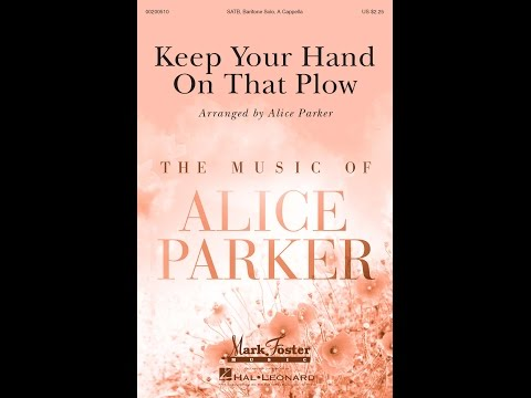 Keep Your Hand On That Plow  Arranged  Alice Parker