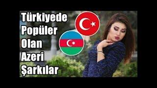 Türkiyede Popüler Olan Azeri Şarkılar