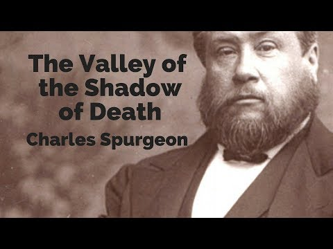 The Valley of the Shadow of Death - Charles Spurgeon (1880)