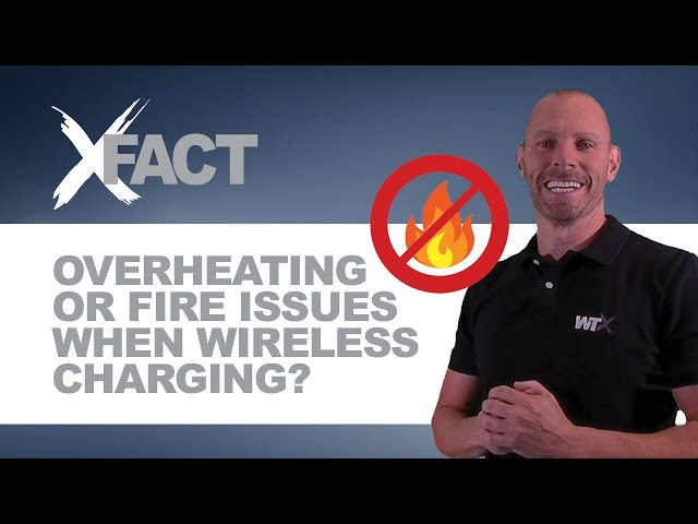 WTX XFACT: Can Wireless Charging Overheat and Catch Fire