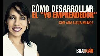"""Cómo desarrollar el """"YO emprendedor"""". Por: Ana Lucía Muñoz"""