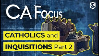 Catholic Answers Focus | Catholics and Inquisitions Part 2 | Christopher Check