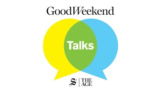 Good Weekend Talks - the new weekly podcast from The Age & SMH