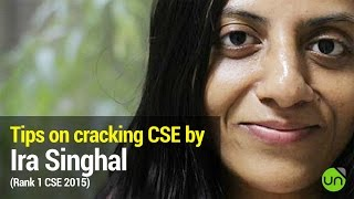 Tips on cracking CSE by Ira Singhal Rank 1 (UPSC CSE/IAS preparation) 2014