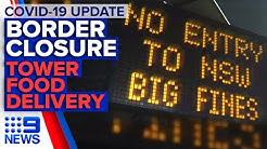 Coronavirus: Latest on NSW-VIC border closure, Melbourne tower lockdown   9 News Australia