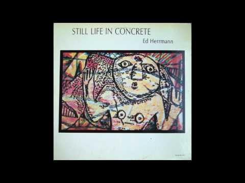 Ed Herrmann - Still Life in Concrete [Full Album]