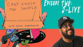 Can't Knock the Shuffle Episode 02: J-Live