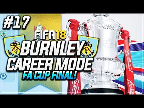 THE FA CUP FINAL!! #17 - FIFA 18 BURNLEY CAREER MODE