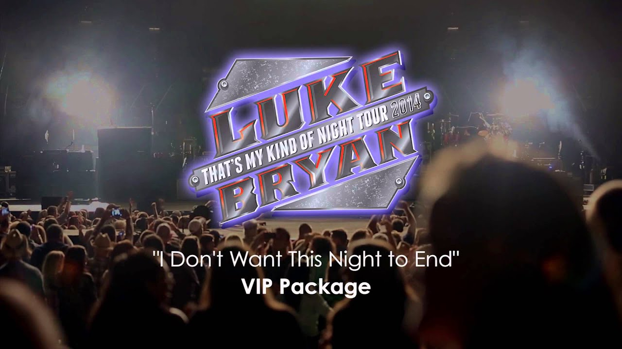 Luke bryans i dont want this night to end vip package youtube luke bryans i dont want this night to end vip package m4hsunfo
