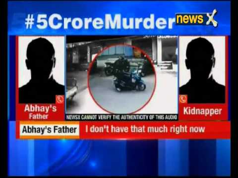 NewsX accesses kidnapper's ransom call; kidnappers can be heard demanding Rs. 5 crore