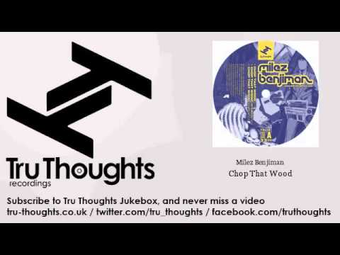 Milez Benjiman - Chop That Wood - Tru Thoughts Jukebox